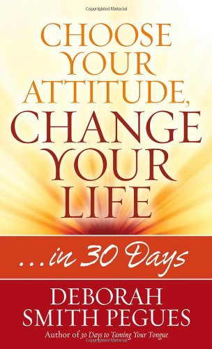 Choose Your Attitude, Change Your Life: ...in 30 Days, by Deborah Smith Pegues