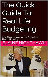 The Quick Guide To: Real Life Budgeting: A No-Nonsense Approach to Customized Financial Planning