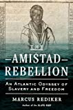 """Marcus Rediker """"The Amistad Rebellion: An Atlantic Odyssey of Slavery and Freedom"""" (Viking, 2012)"""