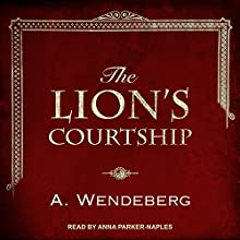 The Lion's Courtship: Anna Kronberg , Book 0.5 Audiobook by Annelie Wendeberg Narrated by Anna Parker-Naples