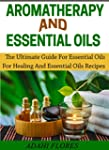 AROMATHERAPY AND ESSENTIAL OILS: The...