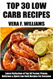 Top Class LOW CARB Recipes: Latest Collection of Top 30 Tested, Proven, Most-Wanted Delicious And Quick Low Carb Recipes For Everyone