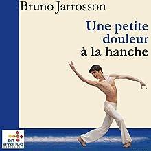 Une petite douleur à la hanche | Livre audio Auteur(s) : Bruno Jarrosson Narrateur(s) : Philippe Pierrard