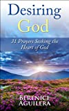 Desiring God: 31 Prayers Seeking the Heart of God