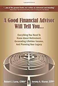 A Good Financial Advisor Will Tell You...: Everything You Need to Know About Retirement, Generating Lifetime Income, And Planning Your Legacy by Aviva Publishing