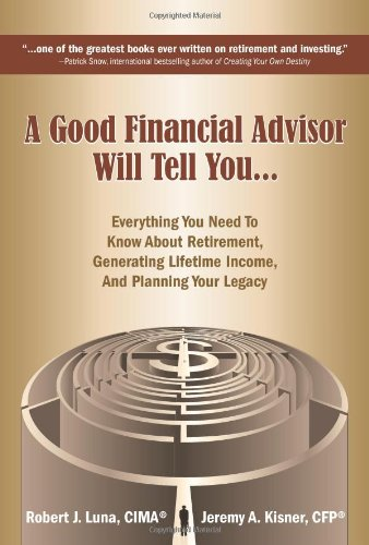 A Good Financial Advisor Will Tell You...: Everything You Need to Know About Retirement, Generating Lifetime Income, And