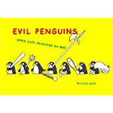 Evil Penguins: When Cute Penguins Go Badby Elia Anie