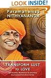 Transform Lust to Love (Spirituality, Meditation & Self Help Guaranteed Solutions Series Book 3)