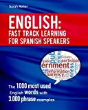 img - for English: Fast Track Learning for Spanish Speakers: The 1000 most used English words with 3.000 phrase examples. If you speak Spanish and you want to improve your English, this is the book for you book / textbook / text book