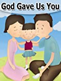 God Gave Us You (Rhyming Childrens Picture Book)