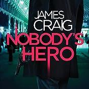 Nobody's Hero: Inspector Carlyle, Novel 9 | James Craig