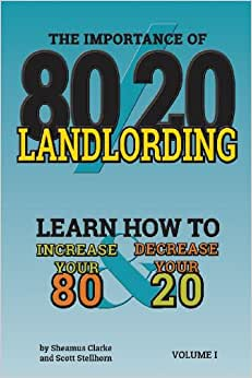 80/20 Landlording: Learn How To Increase Your 80% & Decrease Your 20 (Volume 1)