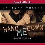 Hand Me Down | Melanie Thorne
