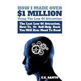 How I Made Over $1 Million Using The Law of Attraction: The Last Law of Attraction, How-To, Or Self-Help Book ...
