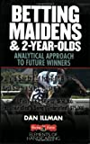 Betting Maidens and 2-Year-Olds: Analytical Approach to Future Winners (Elements of Handicapping)