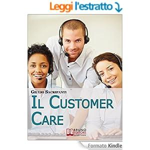 Il Customer Care. Come Comportarsi con i Clienti, Fidelizzarli e Stimolare il Passaparola per il Successo della Tua Azienda. (Ebook Italiano - Anteprima Gratis)
