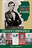 Bryon C Andreasen Looking for Lincoln in Illinois: Lincoln's Springfield