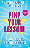 Pimp your Lesson!: Prepare, Innovate, Motivate and Perfect (New edition)