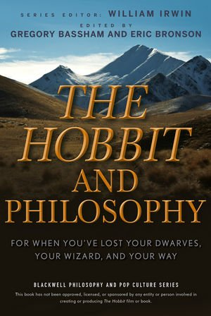 Gregory Bassham & Eric Bronson, ed., The Hobbit & Philosophy: For When You've Lost Your Dwarves, Your Wizard, & Your Way