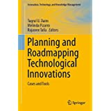 Planning and Roadmapping Technological Innovations: Cases and Tools (Innovation, Technology, and Knowledge Management...
