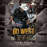 Go West: 10 Principles That Guided My Cowboy Journey | Jeremy Sparks,Stephen Caldwell