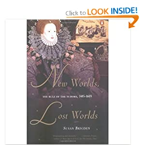 New Worlds, Lost Worlds: The Rule of the Tudors, 1485-1603 (Penguin History of Britain) Susan Brigden