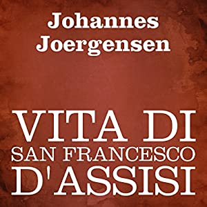 Vita di San Francesco d'Assisi [The Life of Saint Francis of Assisi] Audiobook