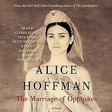 The Marriage of Opposites (       UNABRIDGED) by Alice Hoffman Narrated by Gloria Reuben, Tina Benko, Santino Fontana, Alice Hoffman- afterword