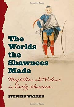 The worlds the Shawnees made : migration and violence in early America