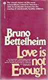 Love Is Not Enough: The Treatment of Emotionally Disturbed Children (038001405X) by Bettelheim, Bruno