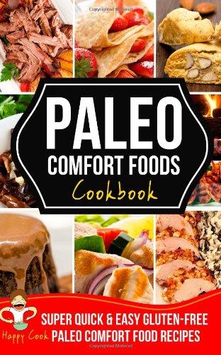 Paleo Comfort Foods Cookbook: Super Quick & Easy, Gluten-Free Paleo Comfort Food Recipe