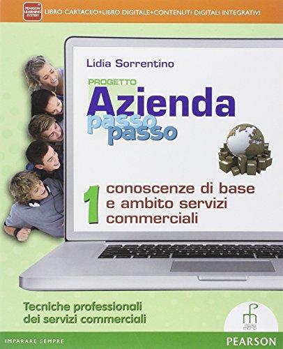 Progetto azienda passo passo. Conoscenze base e servizi commerciali. Con e-book. Con espansione online. Per le Scuole superiori: 1
