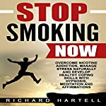 Stop Smoking Now: Overcome Nicotine Addiction, Manage Stress Naturally and Develop Healthy Coping Skills with Hypnosis, Meditation and Affirmations | Richard Hartell