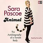 Animal: The Autobiography of a Female Body Hörbuch von Sara Pascoe Gesprochen von: Sara Pascoe