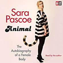 Animal: The Autobiography of a Female Body Audiobook by Sara Pascoe Narrated by Sara Pascoe