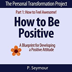 How to Be Positive: A Blueprint for Developing a Positive Attitude Audiobook