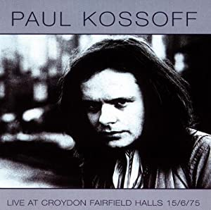 Paul Kossoff - Live at Croydon Fairfield Halls - Amazon.com Music