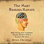The Most Human Human: What Talking with Computers Teaches Us About What It Means to Be Alive | Brian Christian