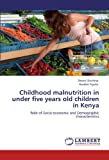 img - for Childhood malnutrition in under five years old children in Kenya: Role of Socio-economic and Demographic characteristics book / textbook / text book