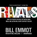 Rivals: How the Power Struggle between China, India and Japan Will Shape Our Next Decade Audiobook by Bill Emmott Narrated by Bill Wallace
