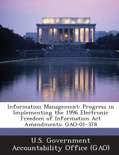 Information Management: Progress in Implementing the 1996 Electronic Freedom of Information ACT Amendments: Gao-01-378