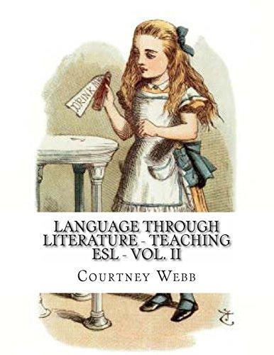 Language Through Literature - Teaching ESL - Vol. II: Volume 2 (Lanuage Through Literature - Teaching ESL)