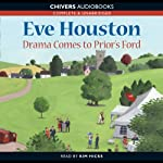 Drama Comes to Prior's Ford (       UNABRIDGED) by Eve Houston Narrated by Kim Hicks