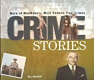 Crime Stories: More Of Manitoba&#39;s Most Famous True Crimes