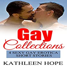 Gay Collections: 4 Sexy Gay Erotica Gay Short Stories Audiobook by Kathleen Hope Narrated by Eddie Leonard, Jr.