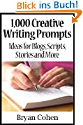 1,000 Creative Writing Prompts: Ideas for Blogs, Scripts, Stories and More (English Edition)