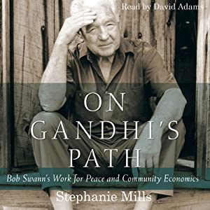 On Gandhi's Path: Bob Swann's Work for Peace and Community Economics | [Stephanie Mills]
