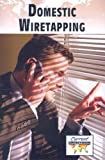 Domestic Wiretapping (Current Controversies) (0737739592) by Engdahl, Sylvia