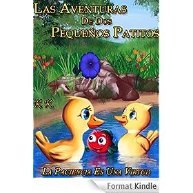 Las Aventuras De Dos  Peque�os Patitos  '' La Paciencia Es Una Virtud '' (libro II) (Spanish Edition)