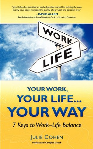 Your Work, Your Life...Your Way: 7 Keys to Work-Life Balance